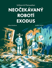 William & Meriwether #02: Neoèekávaný robotí exodus